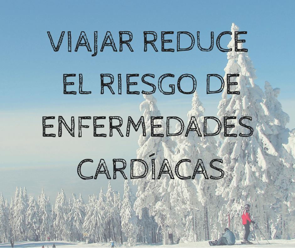 Viajar reduce enfermedades cardíacas.